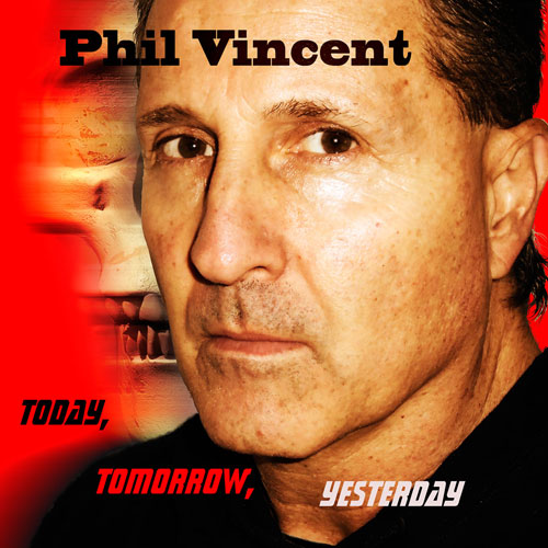phil vincent - today, tomorrow, yesterday